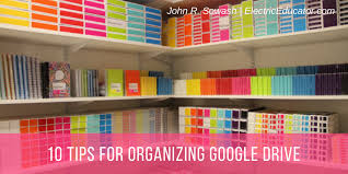 The Electric Educator 10 Tips For Organizing Google Drive