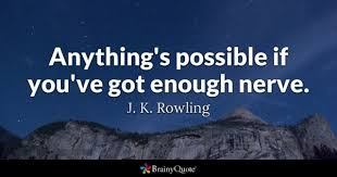 j k rowling quotes brainyquote anything s possible if you ve got enough nerve j k rowling