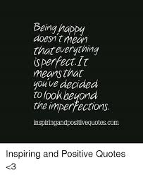 Quotes About Being Happy Custom Being Happy Doesn T Mean That Everything Isperfectlt Means That You