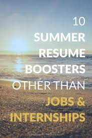 Resume Boosters 24 Summer Resume Boosters Other Than A Job Or Internship Living 6