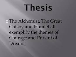 comparing to hamlet and the great gatsby ppt video online  2 thesis the alchemist the great gatsby and hamlet all exemplify the themes of courage and pursuit of dream