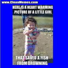 Saved A Fish From Drowning | Clean Memes – The Best The Most Online via Relatably.com