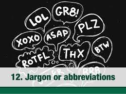Jargon or abbreviations ...