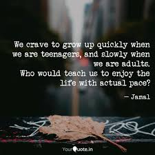 We Crave To Grow Up Quick Quotes Writings By Jamaludeen