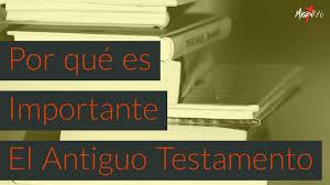 Resultado de imagen de ¿Por qué debemos estudiar el Antiguo Testamento?