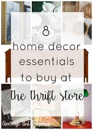 Small Picture 8 Home Decor Essentials to Buy at the Thrift Store