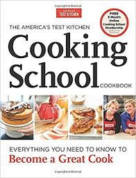 The America S Test Kitchen Cooking School Cookbook Everything You