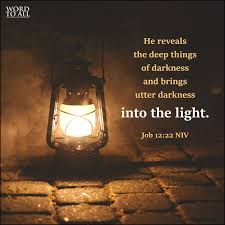 Light In The Darkness Bible Verse He Reveals The Deep Things Of Darkness And Brings Utter