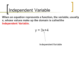 independent variable when an equation represents a function the variable usually x whose