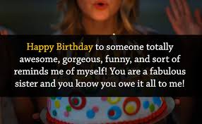 Birthday quotes, funny jokes, lovely poems, and happy wishes for your friend, sister, mom, brother, cousin, coworker, and everyone in between. Happy Birthday Wishes For Sister Quotes And Images Daily News Bucket