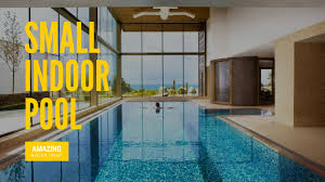 Small Swimming Pool Design Ideas Small Indoor Pool Designs