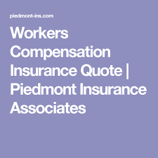 workers compensation insurance quote piedmont insurance associates