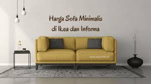 Ketika anda akan memilih model kursi tamu yang bagus dan unik, sebaiknya terlebih dahulu menyesuaikan dengan ruangan yang ada pada rumah atau tempat tinggal anda. Harga Sofa Minimalis Di Ikea Dan Informa Pojokinfo Id