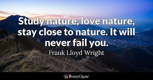 Frank Lloyd Wright Quotes Best Study Nature Love Nature Stay Close To Nature It Will Never Fail