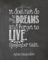 Dumbledore Quote Dreams Best of It Does Not Do To Dwell On Dreams And Forget To LiveAlbus