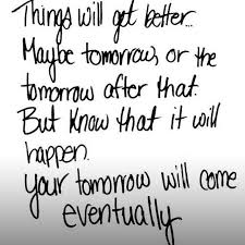 Things Will Get Better Quotes Gorgeous Things Will Get Better Maybe Tomorrow Or The Tomorrow A Flickr