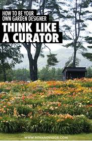 How to Be Your Own Garden Designer: Think Like A Curator