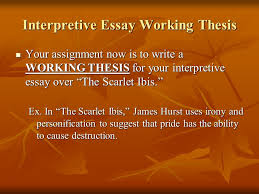 "writing thesis statements ""the scarlet ibis"" interpretive essay  interpretive essay working thesis your assignment now is to write a working thesis for your interpretive"