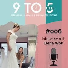 006 - Der Mädchentraum vom eigenen Brautladen - Interview mit Elena Wolf -  9 TO GEIL - berufliche Erfüllung & die neue Arbeitswelt - Podcast