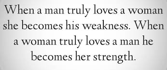 When A Man Loves A Woman Quotes Fascinating When A Man Truly Loves A Woman She Becomes His Weakness I Quote Love