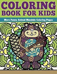 Coloring Book For Kids More Funny Animal Mandalas Funny Animal