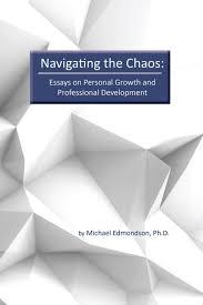 navigate the chaos essays on personal growth and professional navigate the chaos essays on personal growth and professional development ph d michael edmondson 9781365231599 com books