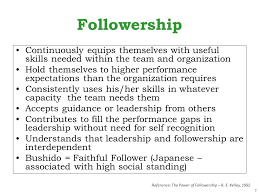 forget leadership how about good followership ppt 3 followership continuously equips themselves useful skills needed in the team and organization hold themselves