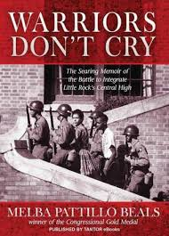 warriors don t cry a searing memoir of the battle to integrate  warriors don t cry a searing memoir of the battle to integrate little rock s central high by melba pattillo beals