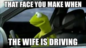 kermit driving face. Delighful Driving That Face You Make When The Wife Is Driving  Kermit Driving Meme  Meme  Generator Throughout Face R