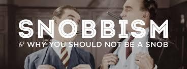 Snobbism Why You Should Not Be A Snob Gentlemans Gazette