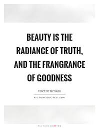 Truth Goodness Beauty Quote Best of Truth Beauty And Goodness Quotes Sayings Truth Beauty And
