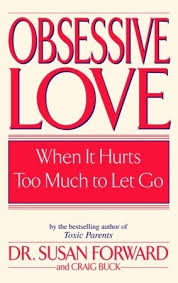 Love Obsession Quotes Amazing Obsessive Love When It Hurts Too Much To Let Go By Susan Forward