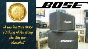 Vì sao loa bose được sử dụng nhiều trong lắp đặt dàn karaoke