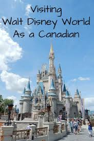 how to visit walt disney world as a canadian resident it is much easier than