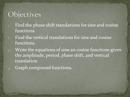 objectives find the phase shift translations for sine and cosine functions find the vertical translations