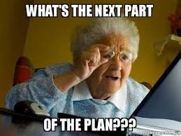 Image result for meme of what is the plan