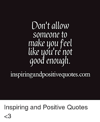 Not Good Enough Quotes Best Don't Allow Someone To Make You Feel You're Not Good Enough