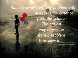 running away from any problem only increases the distance from the  advertisements