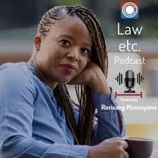 Law etc. Podcast Hosted by Rorisang Mzozoyana