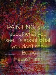 painting is not about what you see its about what you don t see bernd haussmann