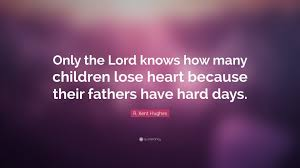 """Fathers Quotes Magnificent R Kent Hughes Quote """"Only The Lord Knows How Many Children Lose"""