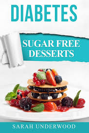 Desserts for diabetics are usually made with artificial sweeteners and sugar alcohols. Diabetes Sugar Free Desserts Underwood Sarah 9781547155491 Amazon Com Books