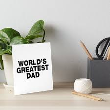 Worlds Greatest Dad Funny Fathers Day Quote Sayings Art Board By Funnysayingstee