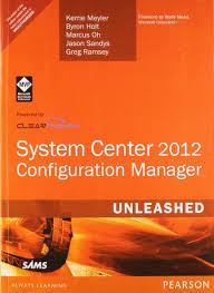 System Center 2012 Configuration Manager: Amazon.co.uk: Jason Sandys,  Kerrie Meyler, Marcus Oh, Greg Ramsey, Byron Holt: 9789332502215: Books