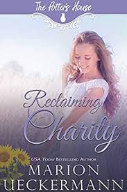 Reclaiming Charity (Potter's House, book 21) by Marion Ueckermann