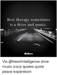 Therapy Quotes Best Best Therapy Sometimes Is A Drive And Music COM Via Drive Music
