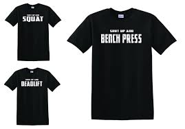 Bench T Shirt Design Shut Up And Squat Bench Press Deadlift T Shirts Powerlifting Strongman Funny Unisex Casual Tee T Shirt Designs Cool Shirts From