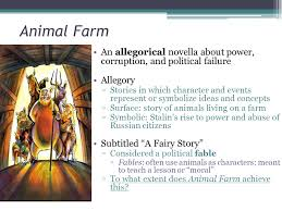"animal farm ""a fairy story"" george orwell ppt video online  9 animal farm an allegorical novella about power corruption and political failure allegory stories in which character and events represent or symbolize"