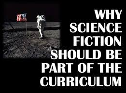 teaching science fiction it why science fiction should be part of the curriculum