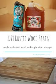 Rustic Furniture Stain Diy Rustic Wood Stain Steel Wool Apple Cider Vinegar